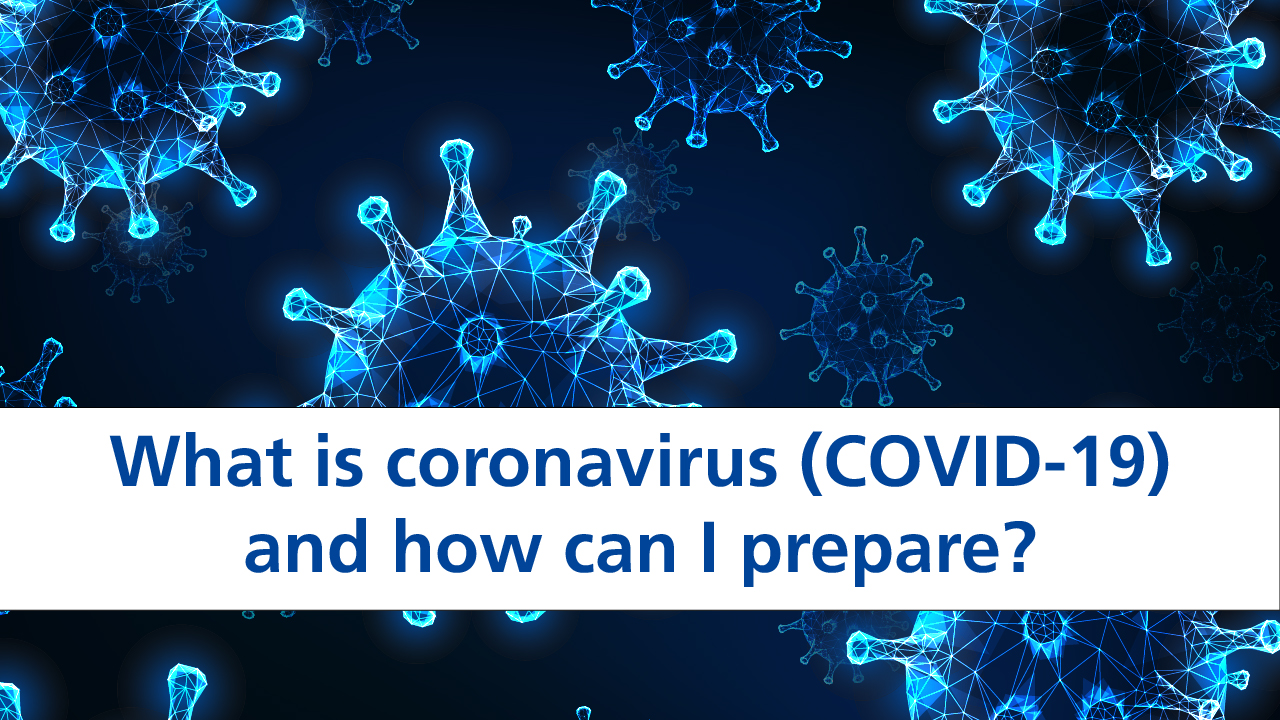 What Is Coronavirus Covid 19 And How Can I Prepare