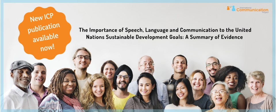"A photo of a diverse group of about 15 people. Text reads, ""New ICP publication available now!"" and ""The Importance of Speech, Language and Communication to the United Nations Sustainable Development Goals: A Summary of Evidence"""