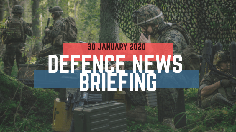 Morning Defence News Briefing 30 January 2020