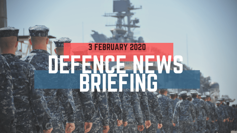 Morning Defence News Briefing 3 February 2020
