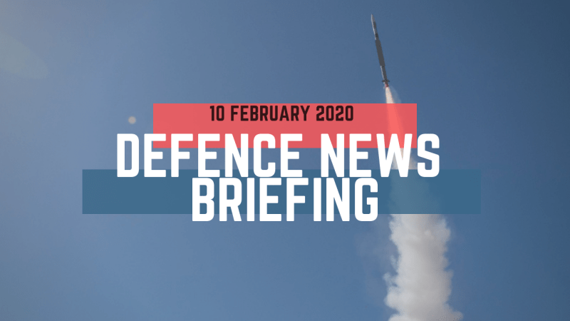 Morning Defence News Briefing 10 February 2020