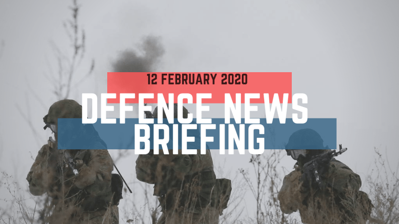Morning Defence News Briefing 12 February 2020