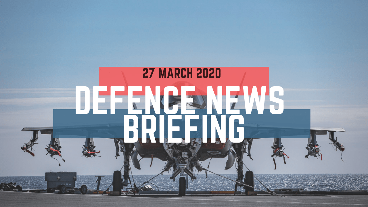 Morning Defence News Briefing 27 March 2020