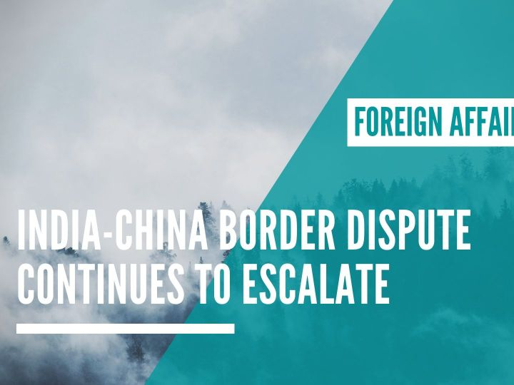 Despite claims of peaceful resolutions, India-China border dispute continues to escalate