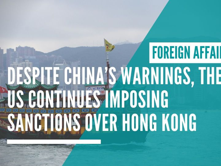 Despite China's warnings, the US continues imposing sanctions over Hong Kong