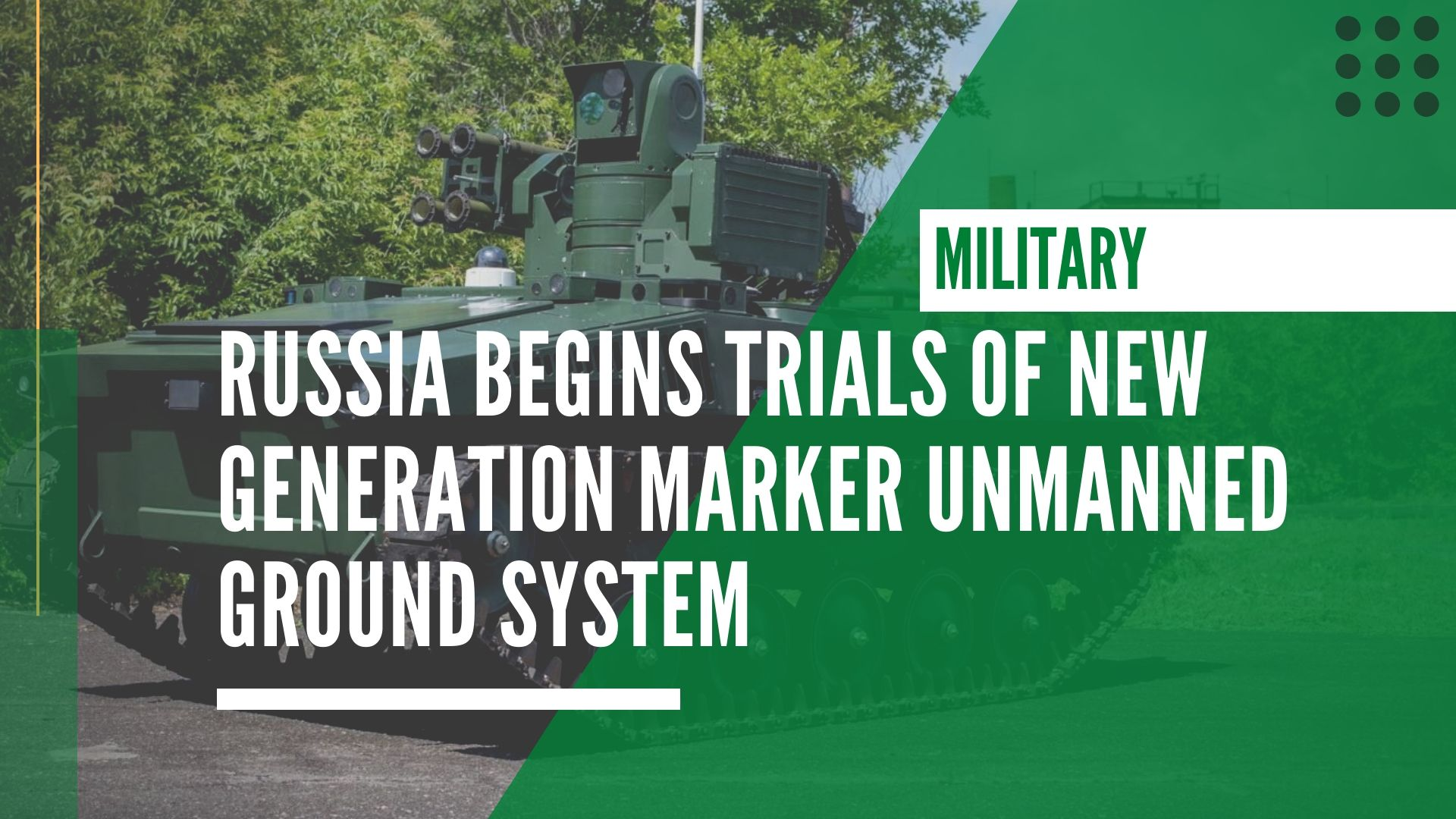 Russia begins trials of new generation Marker unmanned ground system