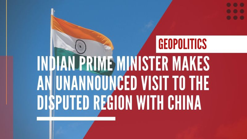 Indian Prime Minister makes an unannounced visit to the disputed region with China