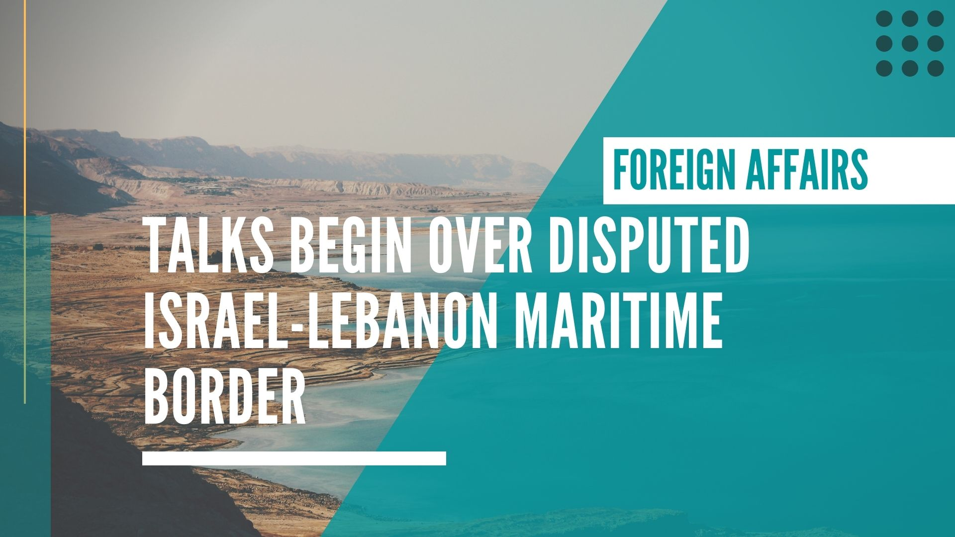 Talks begin over disputed Israel-Lebanon maritime border