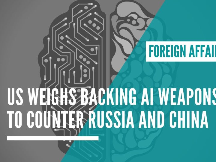 US weighs backing AI weapons to counter Russia and China
