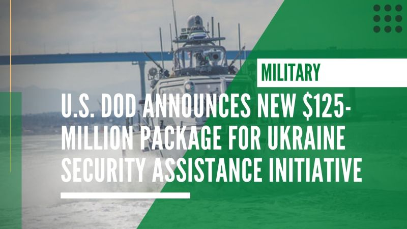 U.S. DOD announces new $125-million package for the Ukraine Security Assistance Initiative
