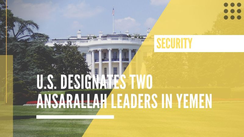 U.S. designates two Ansarallah Leaders in Yemen