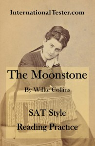 Get a free SAT Practice passage based on The Moonstone by Wilke Collins.