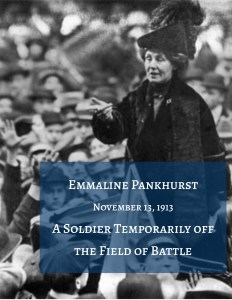 Emmaline Pankhurst. A speech given by Pankhurst given in 1913 in Hartford, Connecticut.
