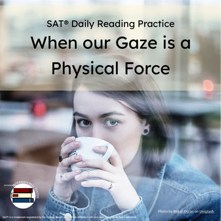 SAT reading practice article When our Gaze is a physical Force