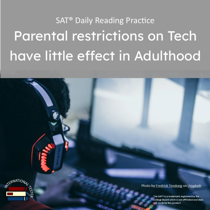 Parental restrictions on Tech have little effect in Adulthood SAT Reading Practice article