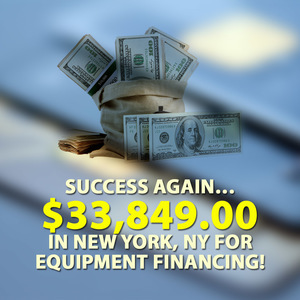 Success again… $33,849.00 in New York, NY for Equipment financing!