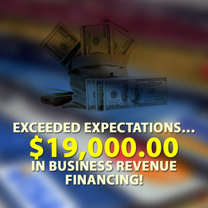Exceeded expectations… $ 19,000.00 in Business Revenue financing!