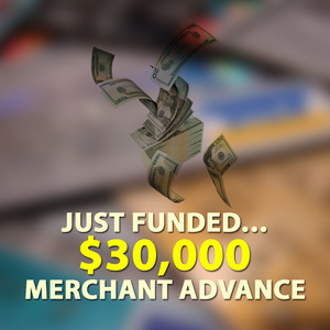 Just Funded… $30,000 Merchant Advance