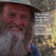 I drink water like John Muir