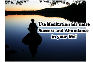 Use Meditation for Success and Abundance in your Life!