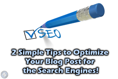2 Simple Tips to Optimize Your Blog Post for the Search Engines!