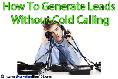 How To Generate Leads Without Cold Calling