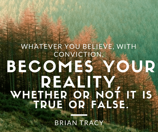 whatever-you-believe-with-conviction-becomes-your-reality-whether-or-not-it-is-true-or-fal