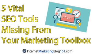 5 Vital SEO Tools Missing From Your Marketing Toolbox