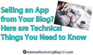 Selling an App from Your Blog? Here are Technical Things You Need to Know