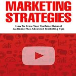 515QUuLRLzL - Youtube Marketing Strategies: How To Grow Your YouTube Channel Audience Plus Advanced Marketing Tips