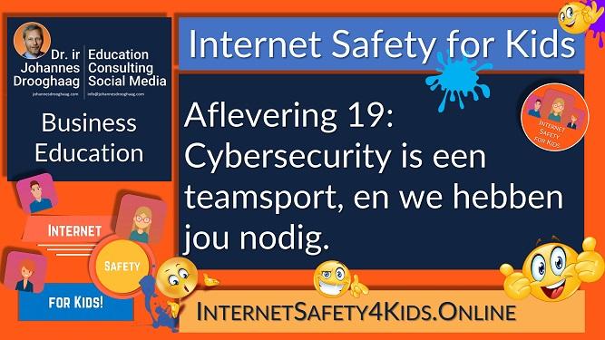 Internet Safety for Kids Aflevering 19 - Cybersecurity is een teamsport en we hebben jou nodig!