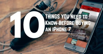 things to know before buying iphone 7