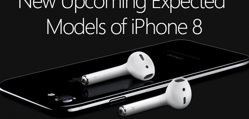 New Upcoming Expected Models of iPhone 8