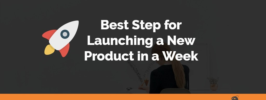 Best Step for Launching a New Product in a Week