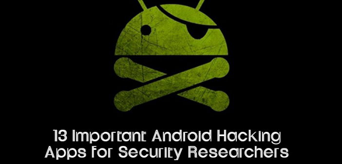 13 Important Android Hacking Apps for Security Researchers