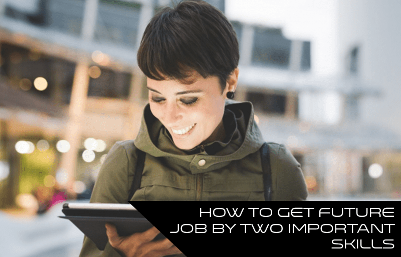 How to get future job by two important skills