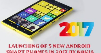 Launching of 5 New Android Smart Phones in 2017 by Nokia