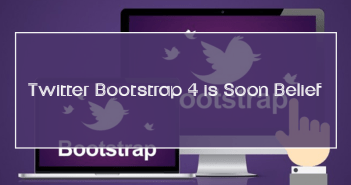 Twitter Bootstrap 4 is Soon Belief