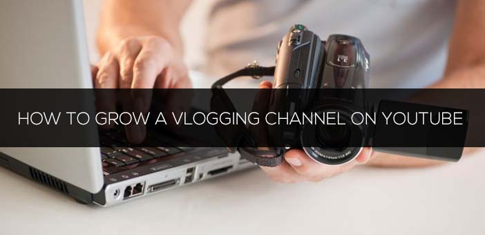 How to Grow a Vlogging Channel on Youtube