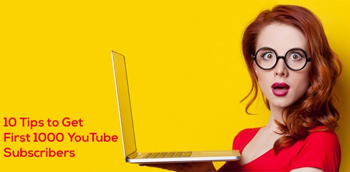 10 Tips to Get First 1000 YouTube Subscribers