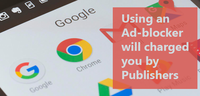 Using an Ad-blocker will charged you by Publishers