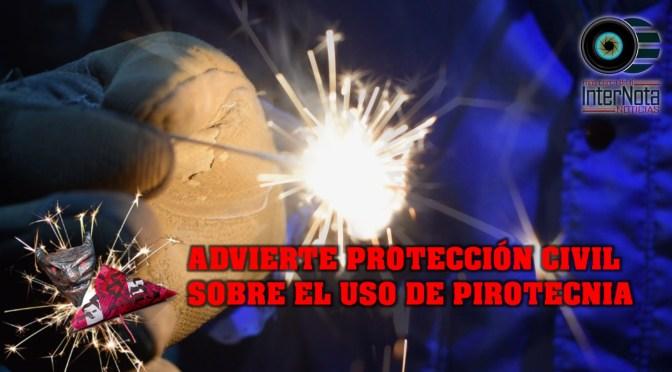 ADVIERTE PROTECCIÓN CIVIL SOBRE EL USO DE PIROTECNIA