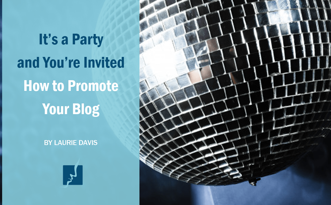 It's a Party and You're Invited – How to Promote Your Blog