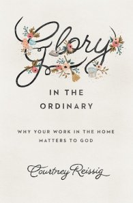 Glory in the Ordinary by Courtney Reissig. (Image credit: Amazon.com)