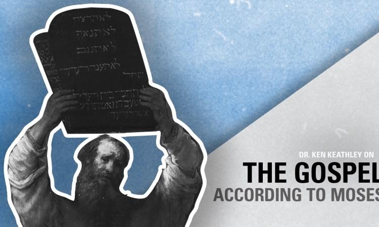 Ken Keathley: The Gospel According to Moses