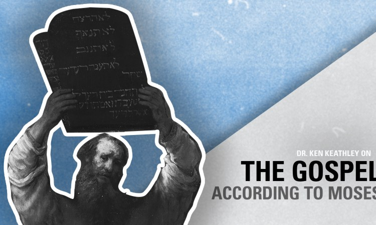 Ken Keathley: The Gospel According to Moses