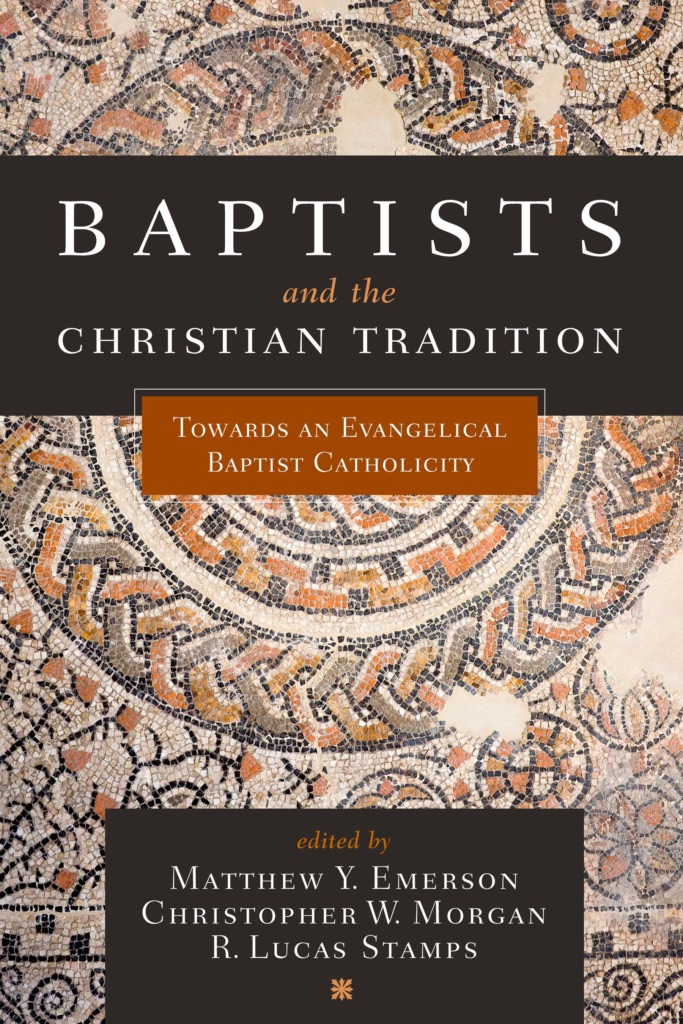 Baptists and the Christian Tradition (B&H, 2020)
