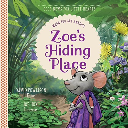 Zoes Hiding Place When You Are Anxious Good News for Little Hearts - Zoe's Hiding Place: When You Are Anxious (Good News for Little Hearts)