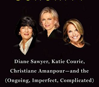 51s0Q+0VafL - The News Sorority: Diane Sawyer, Katie Couric, Christiane Amanpour-and the (Ongoing, Imperfect, Complicated) Triumph of Women in TV News