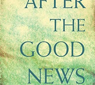 After the Good News Progressive Faith Beyond Optimism - After the Good News: Progressive Faith Beyond Optimism